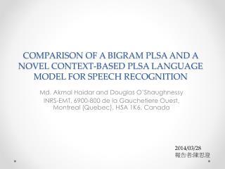 COMPARISON OF A BIGRAM PLSA AND A NOVEL CONTEXT-BASED PLSA LANGUAGE MODEL FOR SPEECH RECOGNITION