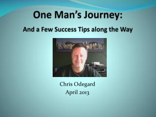 One Man's Journey: And a Few Success Tips along the Way