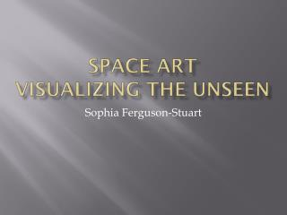 Space Art Visualizing The Unseen