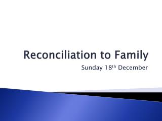 Reconciliation to Family