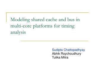 Modeling shared cache and bus in multi-core platforms for timing analysis