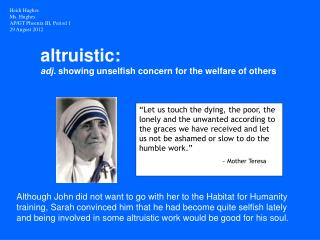 altruistic:  adj.  showing unselfish concern for the welfare of  others