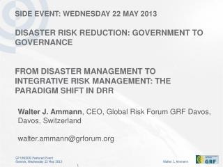 Walter J. Ammann , CEO, Global  Risk  Forum GRF Davos, Davos,  Switzerland