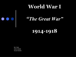 "World War I "" The Great War"" 1914-1918"