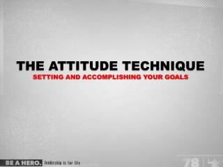 THE ATTITUDE TECHNIQUE  SETTING and ACCOMPLISHING YOUR GOALS