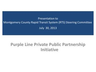 Presentation to  Montgomery County Rapid Transit System (RTS) Steering Committee  July  30, 2013