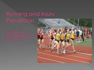 Running and Injury Prevention Alicia Burillo Clinical Education III April 17, 2012