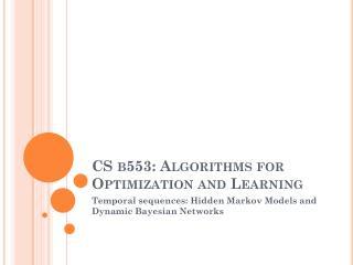 CS b553: Algorithms for Optimization and  Learning