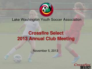 Crossfire Select 2013 Annual Club Meeting