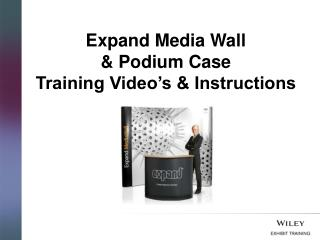 Expand Media Wall  & Podium Case Training Video's & Instructions