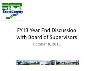 FY13 Year End Discussion  with Board of Supervisors