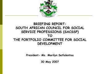 BRIEFING REPORT:  SOUTH AFRICAN COUNCIL FOR SOCIAL SERVICE PROFESSIONS SACSSP  TO  THE PORTFOLIO COMMITTEE FOR SOCIAL DE
