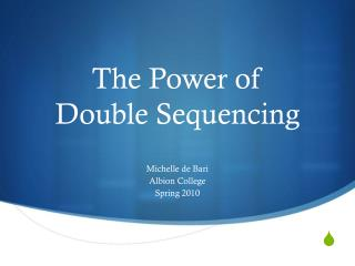 The Power of  Double Sequencing