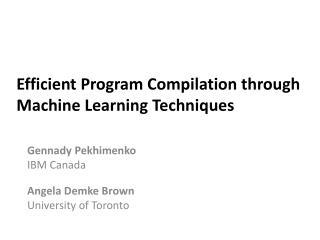 Efficient Program Compilation through Machine Learning Techniques