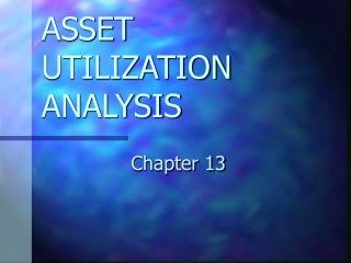 ASSET UTILIZATION ANALYSIS
