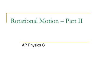 Rotational Motion � Part II
