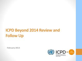 ICPD Beyond 2014 Review and  Follow Up