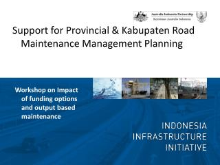 Support for Provincial &  Kabupaten  Road Maintenance Management Planning