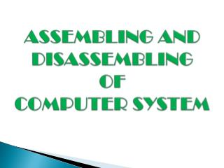 ASSEMBLING AND DISASSEMBLING  OF  COMPUTER SYSTEM