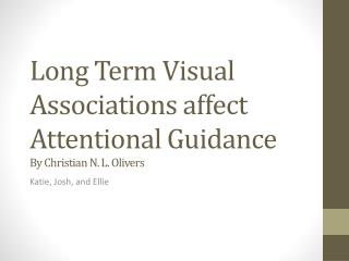 Long Term Visual Associations affect  Attentional  Guidance By Christian N. L.  Olivers