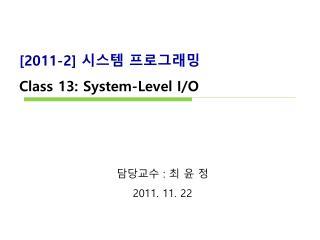 [2011-2]  시스템 프로그래밍 Class  13 :  System-Level I/O