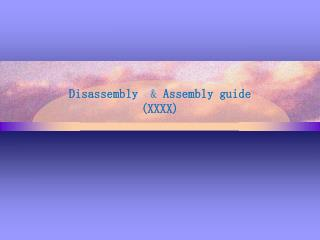 Disassembly   &  Assembly guide (XXXX)