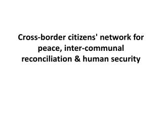 Cross-border citizens' network for peace, inter-communal reconciliation & human security