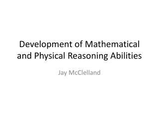 Development of Mathematical and Physical Reasoning Abilities