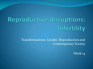 Reproductive disruptions: Infertility