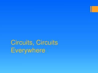 Circuits, Circuits Everywhere