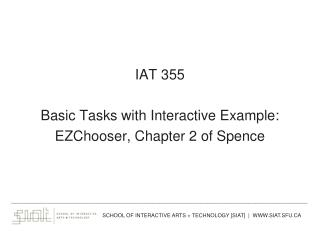 IAT 355 Basic Tasks with Interactive Example: EZChooser, Chapter 2 of Spence