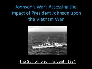 Johnson's War? Assessing the Impact of President Johnson upon the Vietnam War