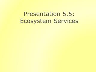 Presentation 5.5: Ecosystem Services