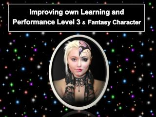 Improving own Learning and  P erformance Level 3  & Fantasy Character