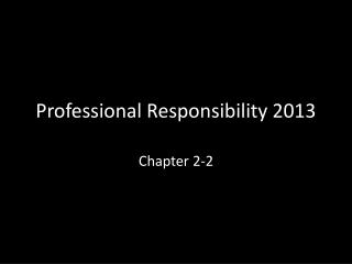 Professional Responsibility 2013