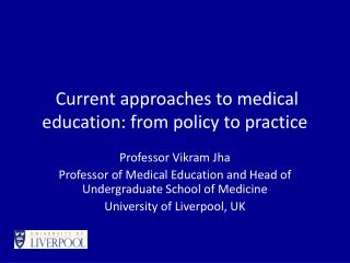Current approaches to medical education: from policy to practice