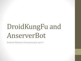 DroidKungFu  and  AnserverBot