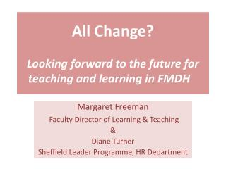 All Change? Looking forward to the future for teaching and learning in FMDH