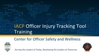 IACP  Officer Injury Tracking Tool Training