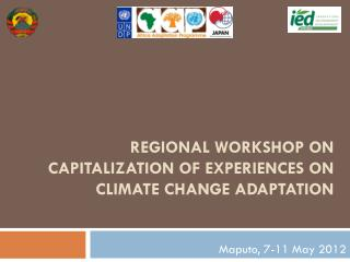 REGIONAL WORKSHOP ON CAPITALIZATION OF EXPERIENCES ON CLIMATE CHANGE ADAPTATION