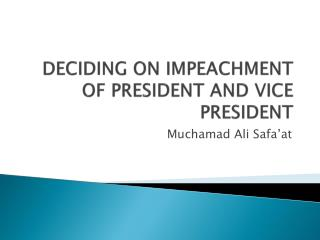 DECIDING ON IMPEACHMENT OF PRESIDENT AND VICE PRESIDENT