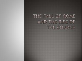 The fall of Rome and the Rise of the Church