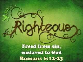 Freed from sin,  enslaved to God