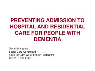 PREVENTING ADMISSION TO HOSPITAL AND RESIDENTIAL CARE FOR PEOPLE WITH DEMENTIA
