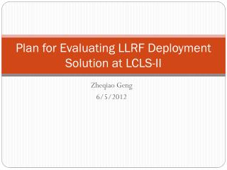 Plan for Evaluating LLRF Deployment Solution at LCLS-II