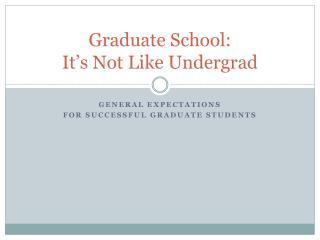 Graduate School:  It's Not Like Undergrad