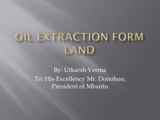 Oil extraction form land