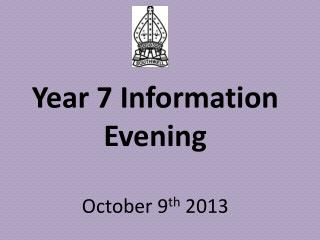 Year 7 Information Evening October  9 th  2013