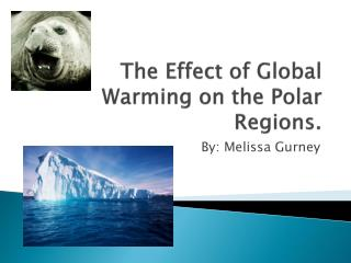 The Effect of Global Warming on the Polar Regions.