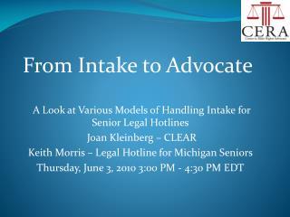 A Look at Various Models of Handling Intake for Senior Legal Hotlines  Joan Kleinberg – CLEAR